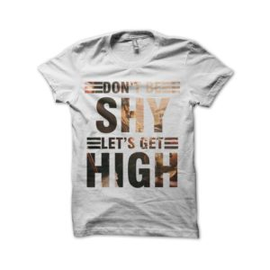 Rasta Tee-Shirt Do not Be Shy Let's Get High white shirt