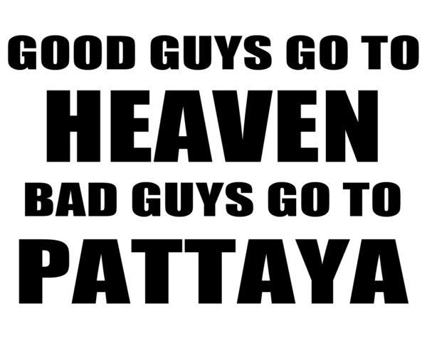 Teeshirt Good Guys Go to Heaven Bad Guys go to Pattaya